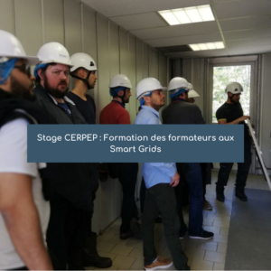 Stage CERPEP : Formation des formateurs aux Smart Grids